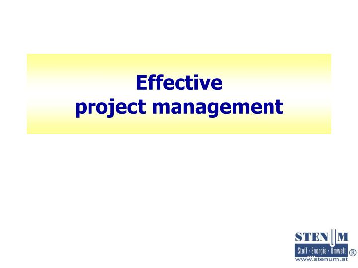 effective project management Purpose of this article this article describes effective project management the article does not focus on tools instead it discusses the points which are imperative to effective project.