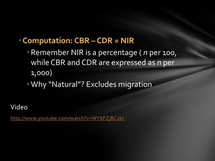 Computation: CBR – CDR = NIR