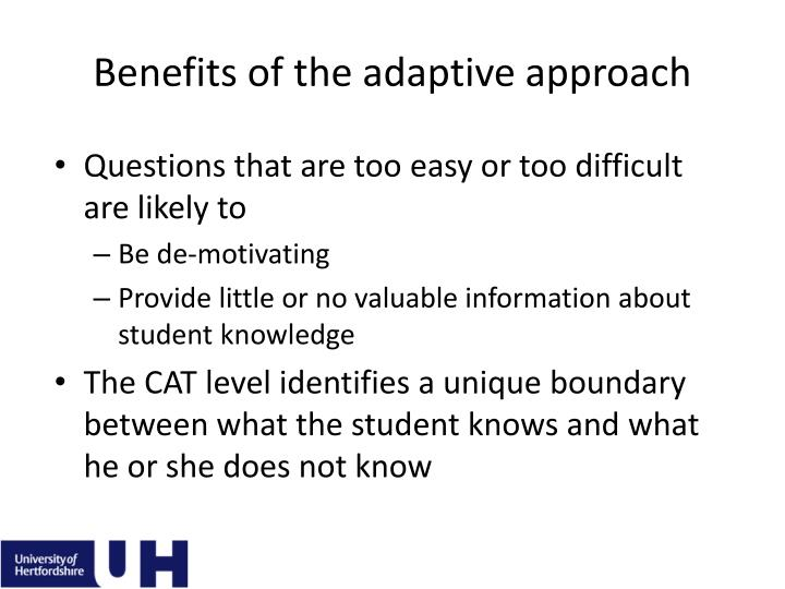 Benefits of the adaptive approach