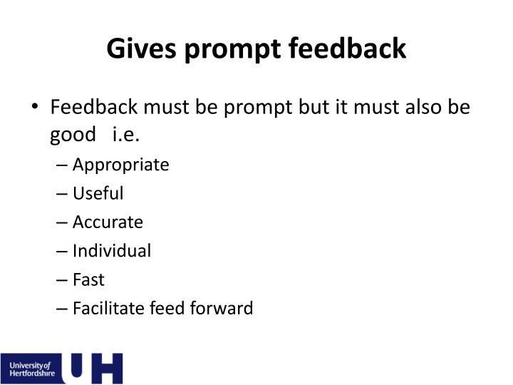 Gives prompt feedback