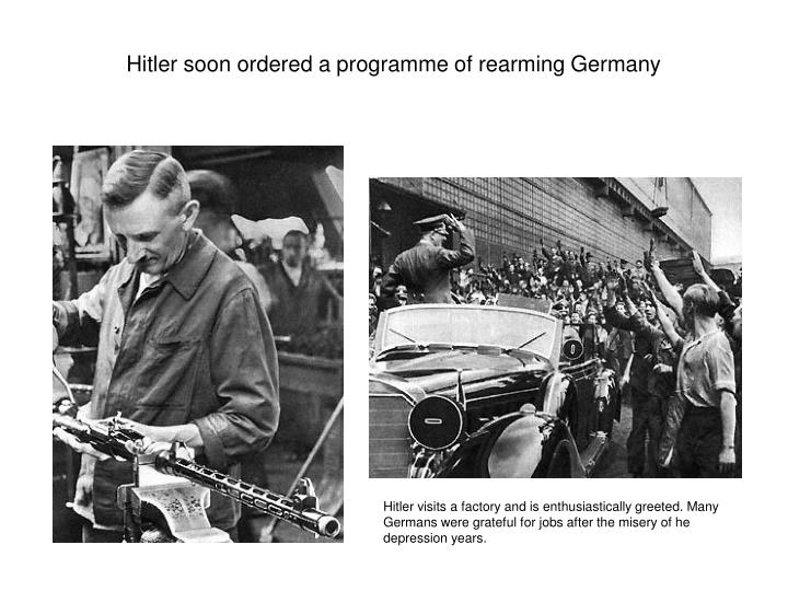 Hitler soon ordered a programme of rearming Germany