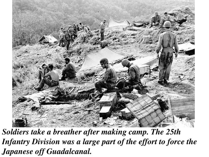 Soldiers take a breather after making camp. The 25th Infantry Division was a large part of the effort to force the Japanese off Guadalcanal.