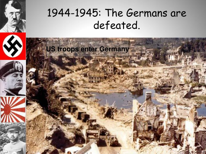 1944-1945: The Germans are defeated.