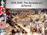 1944 1945 the germans are defeated