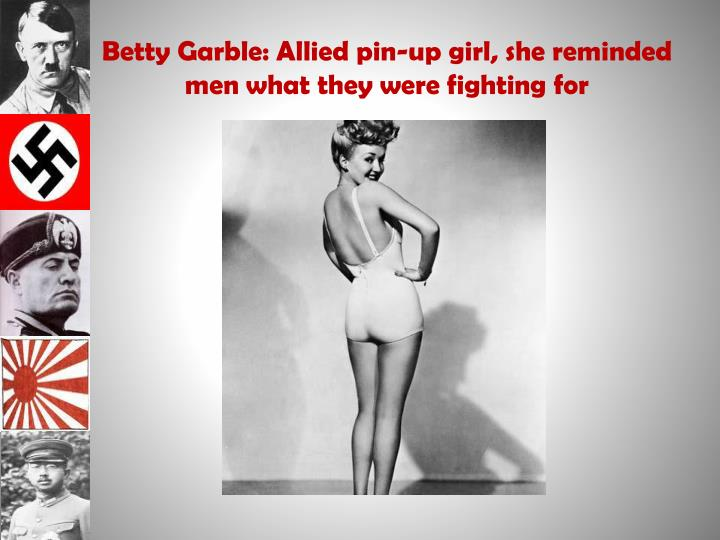 Betty Garble: Allied pin-up girl, she reminded men what they were fighting for
