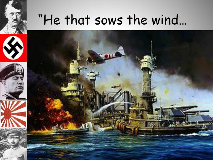 """He that sows the wind…"