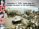 september 2 1945 japan signs the surrender document on the uss missouri