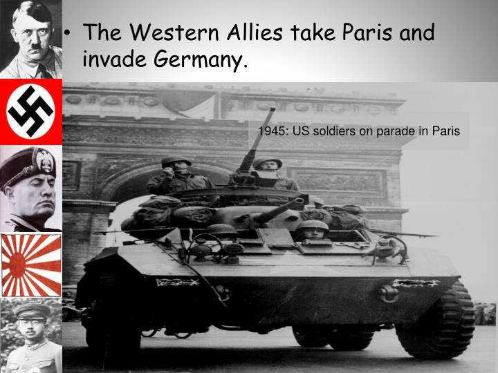 The Western Allies take Paris and invade Germany.