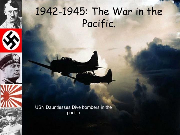1942-1945: The War in the Pacific.