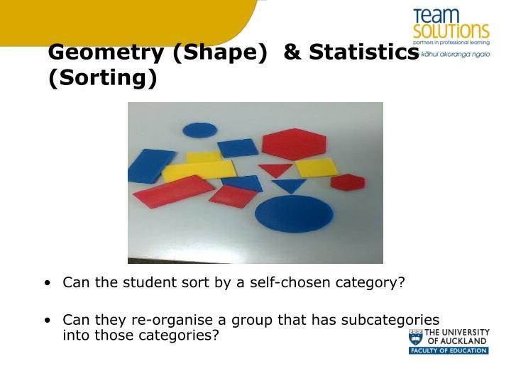 Geometry (Shape)  & Statistics (Sorting)