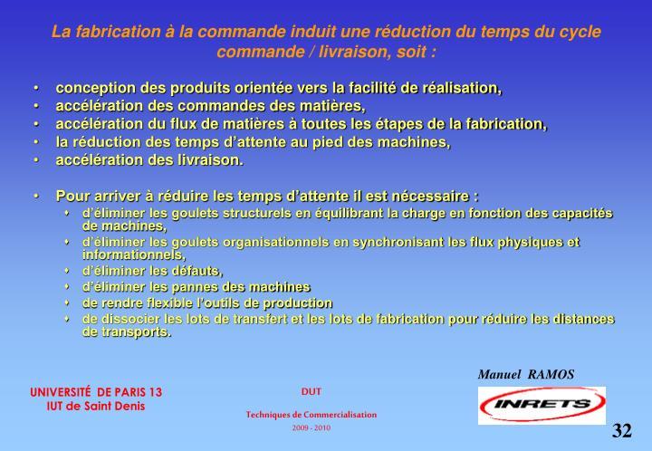 La fabrication à la commande induit une réduction du temps du cycle commande / livraison, soit :