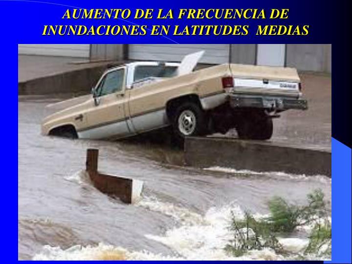 AUMENTO DE LA FRECUENCIA DE INUNDACIONES EN LATITUDES  MEDIAS