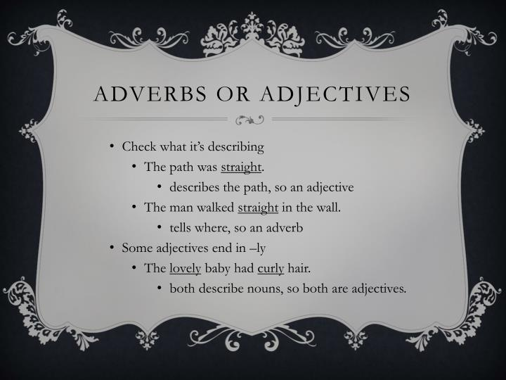 Adverbs or adjectives