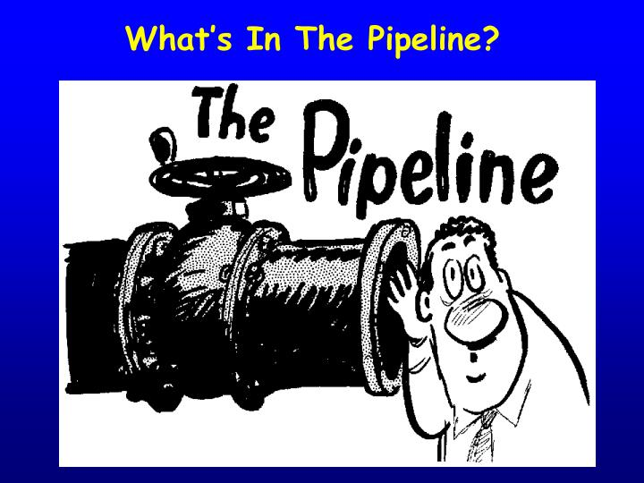 What's In The Pipeline?