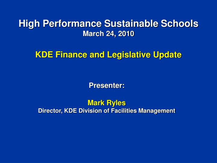 High performance sustainable schools march 24 2010 kde finance and legislative update