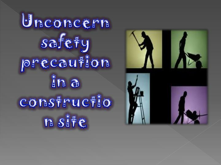 Unconcern safety precaution in a construction site