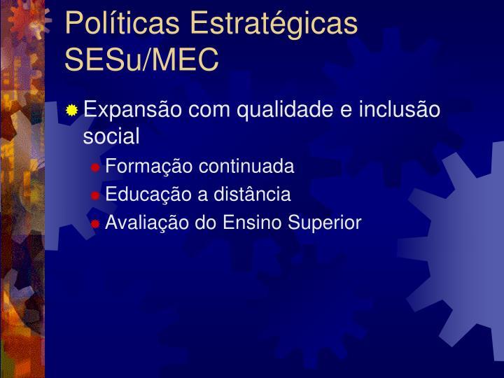 Políticas Estratégicas SESu/MEC