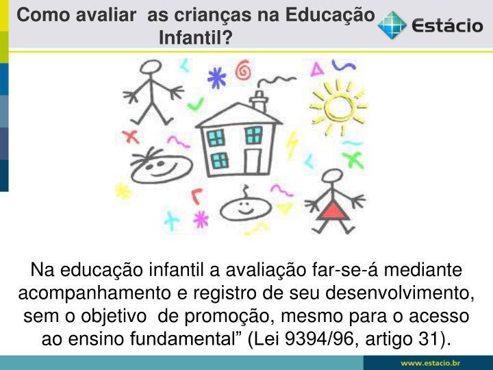 Como avaliar  as crianças na Educação Infantil?