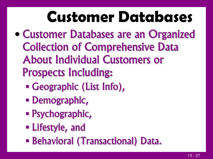 Customer Databases are an Organized Collection of Comprehensive Data About Individual Customers or Prospects Including: