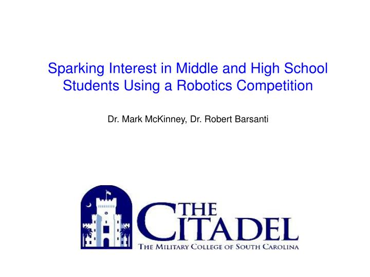 Sparking Interest in Middle and High School Students Using a Robotics Competition