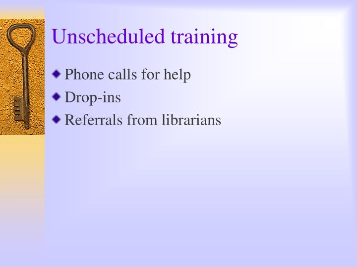 Unscheduled training