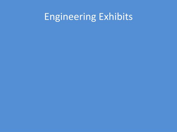 Engineering Exhibits
