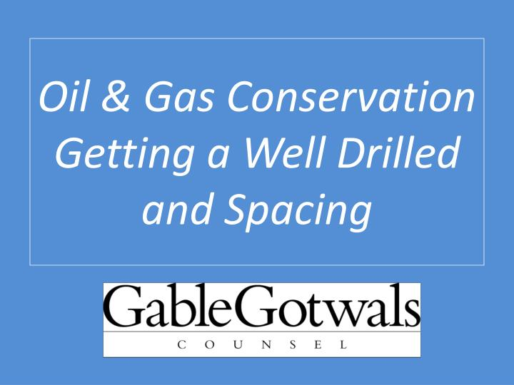 Oil gas conservation getting a well drilled and spacing