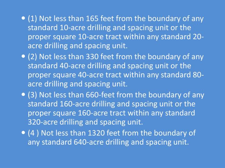 (1) Not less than 165 feet from the boundary of any standard 10-acre drilling and spacing unit or the proper square 10-acre tract within any standard 20-acre drilling and spacing unit.