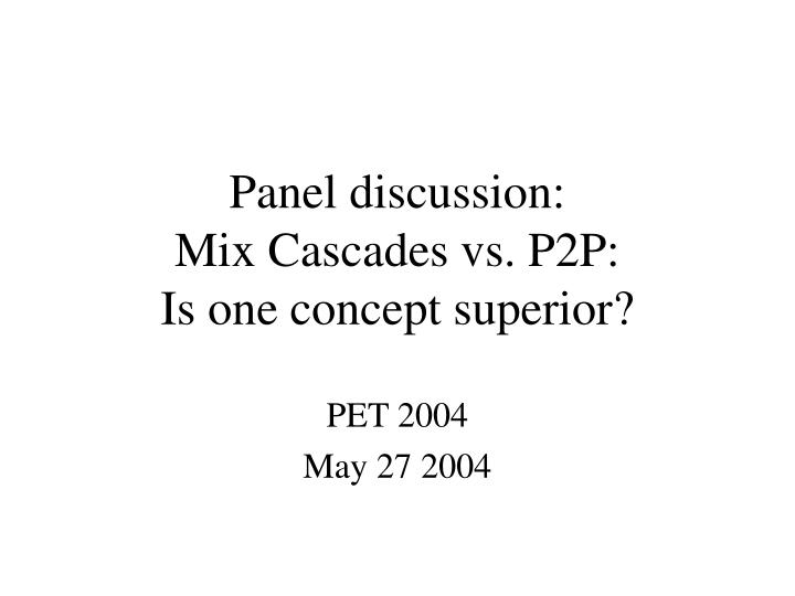Panel discussion mix cascades vs p2p is one concept superior