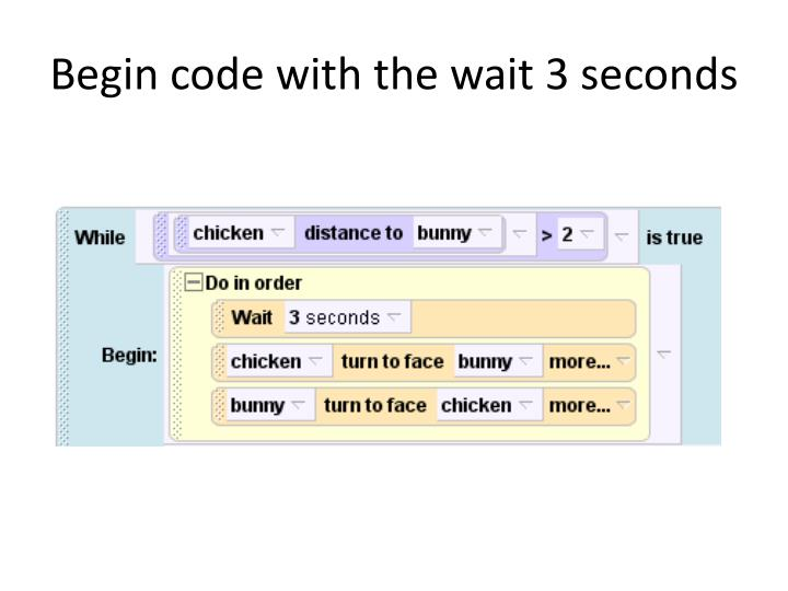 Begin code with the wait 3 seconds