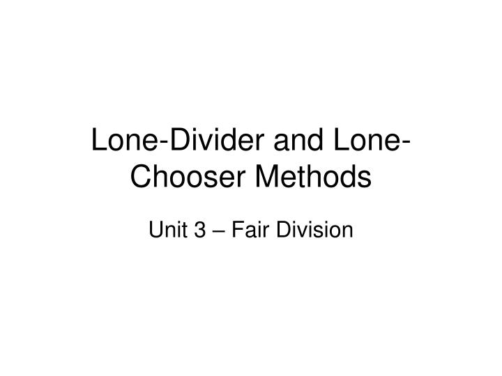 Lone-Divider and Lone-Chooser Methods