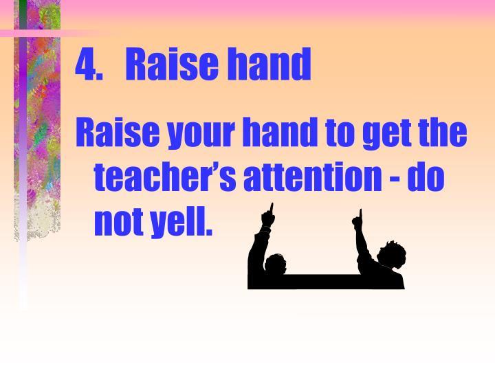 4.Raise hand