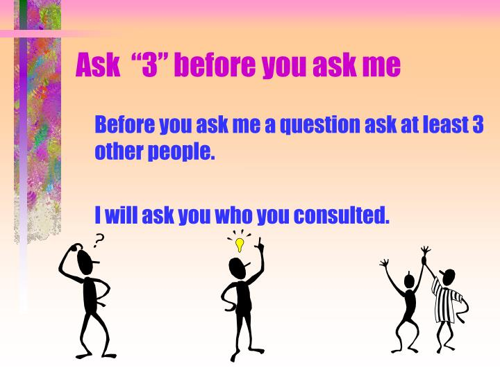 "Ask  ""3"" before you ask me"