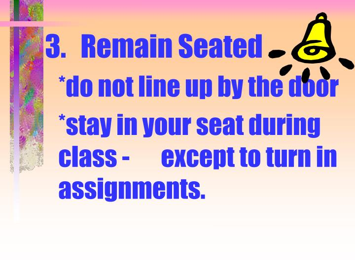 3.Remain Seated