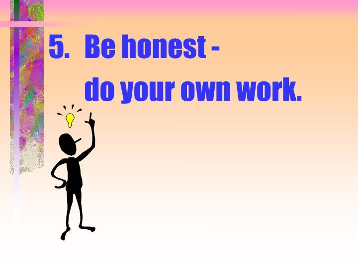 5.Be honest -