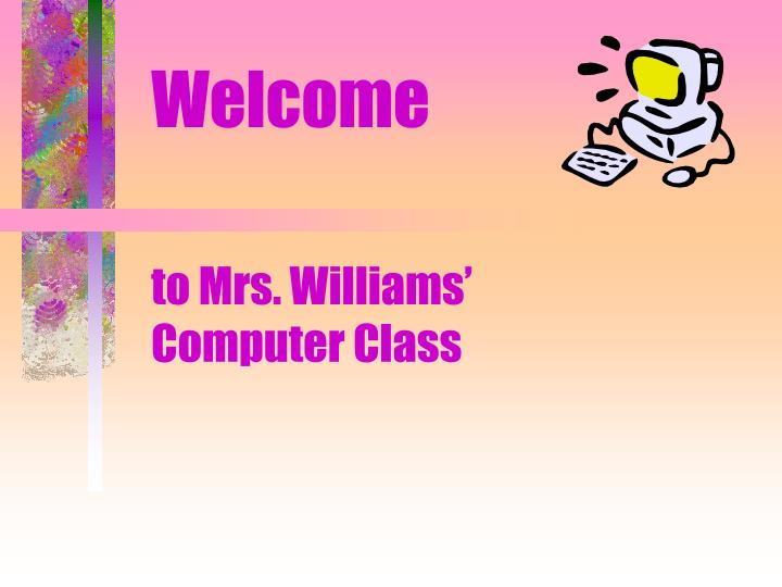 Welcome to mrs williams computer class