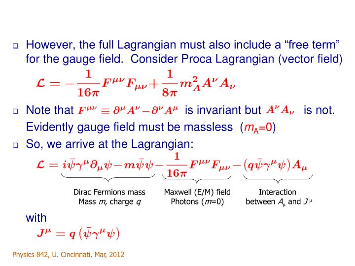 "However, the full Lagrangian must also include a ""free term"" for the gauge field.  Consider Proca Lagrangian (vector field)"