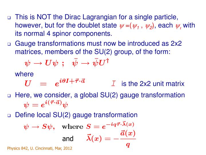 This is NOT the Dirac Lagrangian for a single particle, however, but for the doublet state