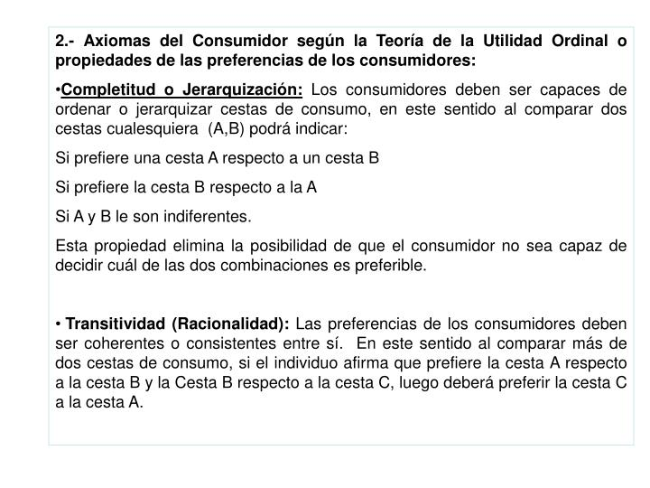 2.- Axiomas del Consumidor según la Teoría de la Utilidad Ordinal o propiedades de las preferencias de los consumidores: