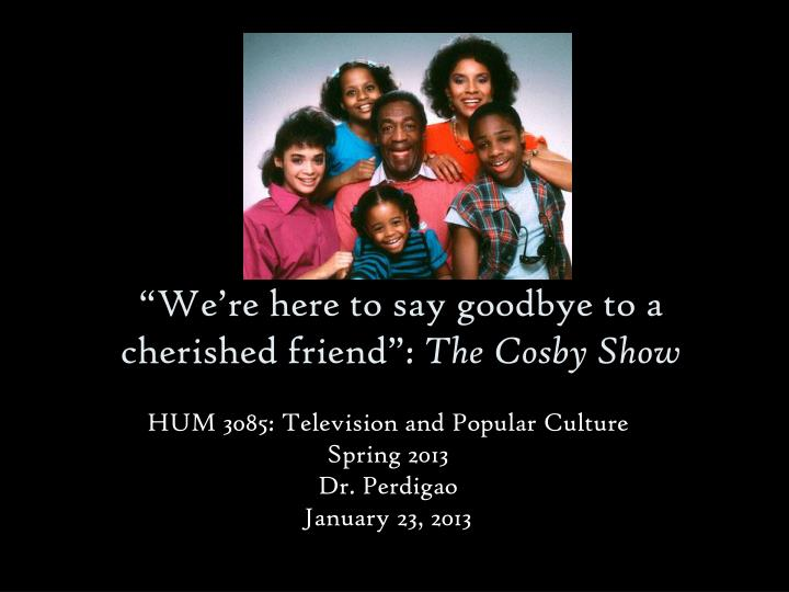 We re here to say goodbye to a cherished friend the cosby show