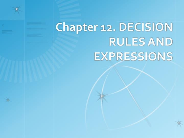 Chapter 12 decision rules and expressions