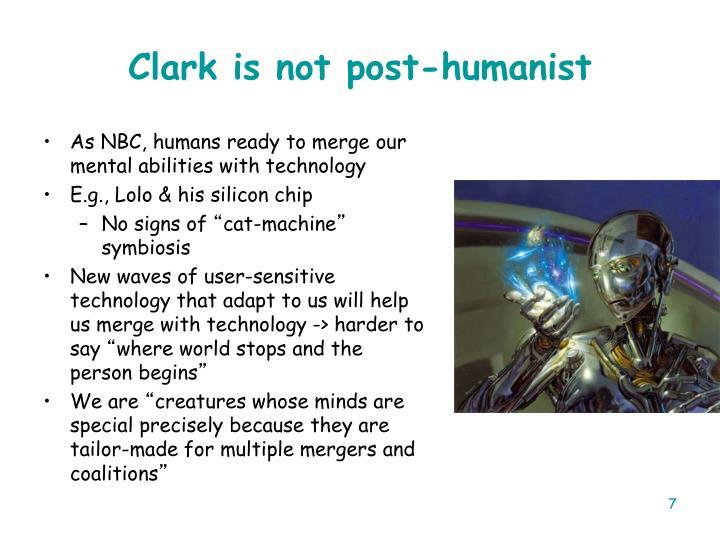 Clark is not post-humanist