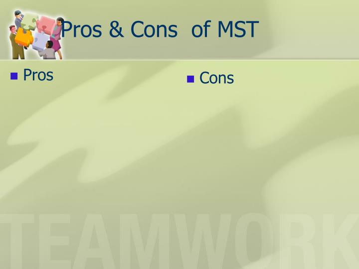 Pros & Cons  of MST