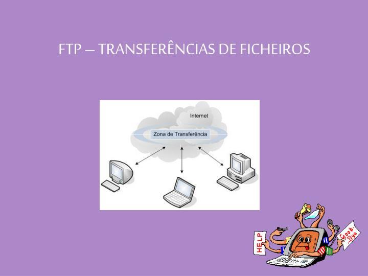 FTP – TRANSFERÊNCIAS DE FICHEIROS