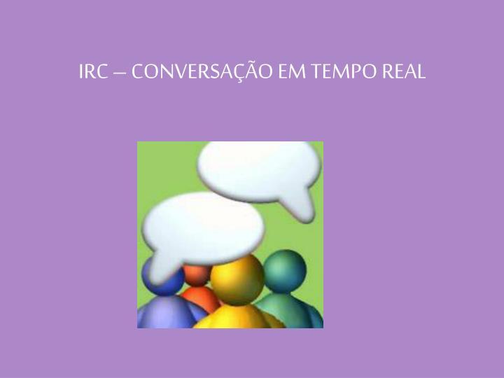 IRC – CONVERSAÇÃO EM TEMPO REAL