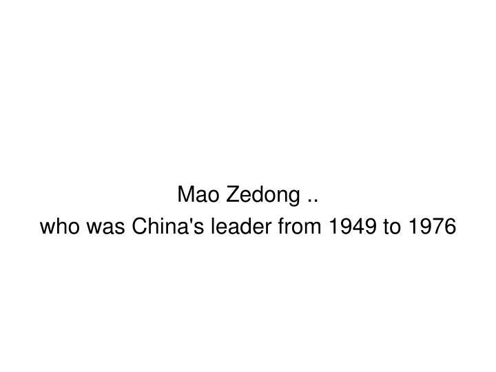 Mao Zedong ..