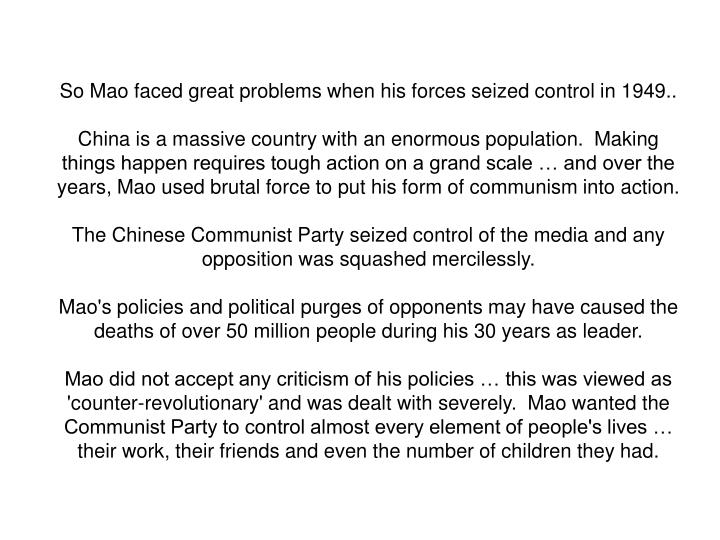 So Mao faced great problems when his forces seized control in 1949..