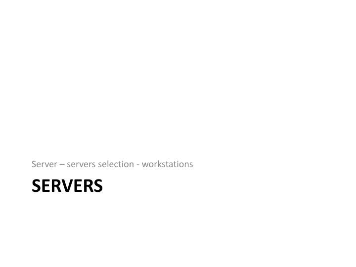Server – servers selection - workstations