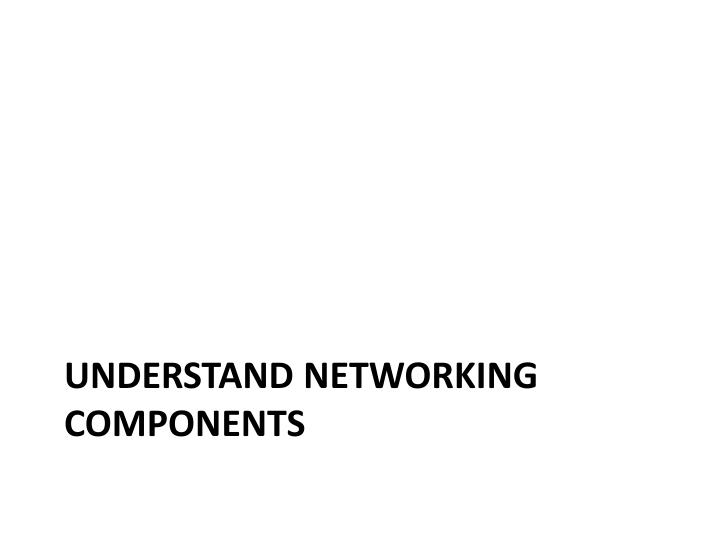 Understand networking components
