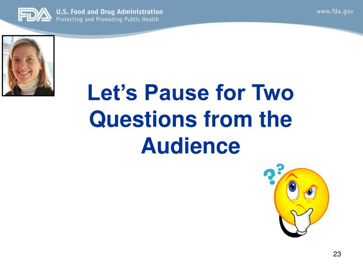 Let's Pause for Two Questions from the Audience